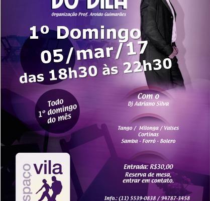 MILONGA DO VILA, DOMINGO, 05/mar/2017, DAS 18H30 ÀS 22H30, ORGANIZADOR: PROF. AROLDO GUIMARÃES